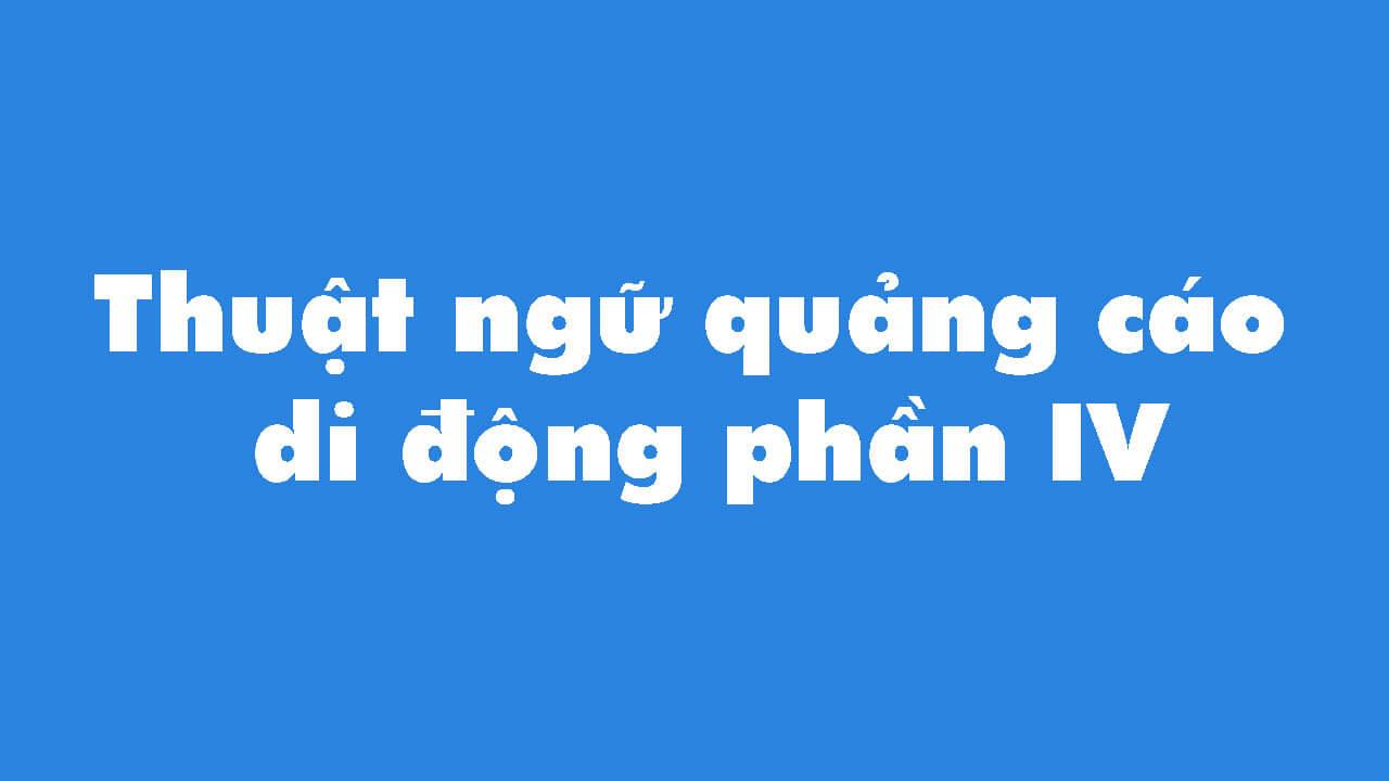 thuat-ngu-quang-cao-di-dong-phan-iv