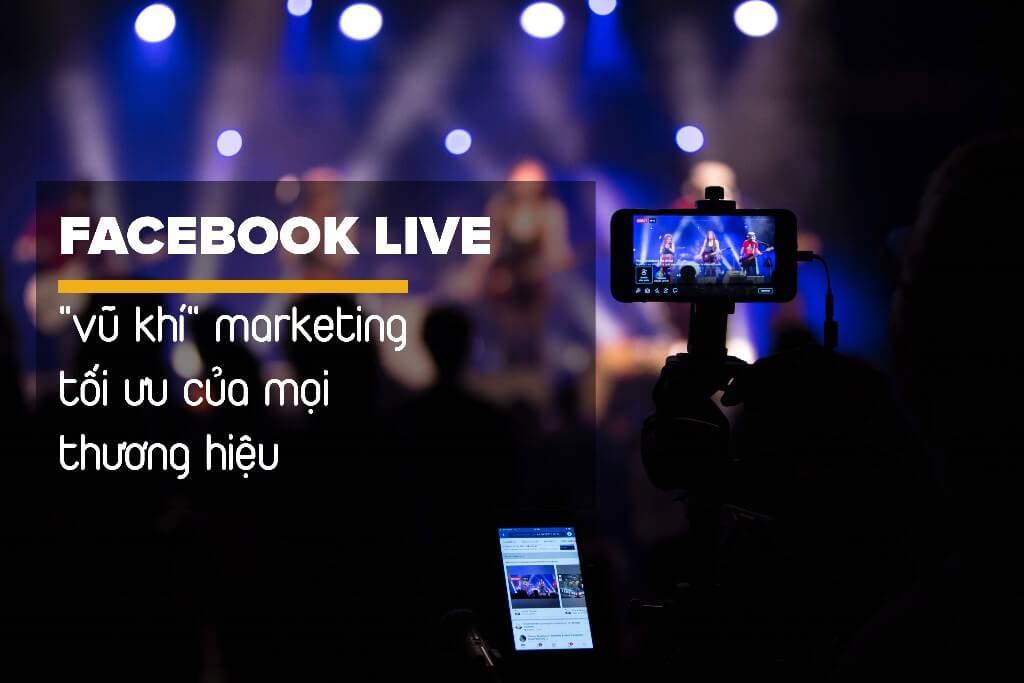 """Facebook Live - """"Vũ khí"""" marketing tối ưu của mọi thương hiệu. 1"""